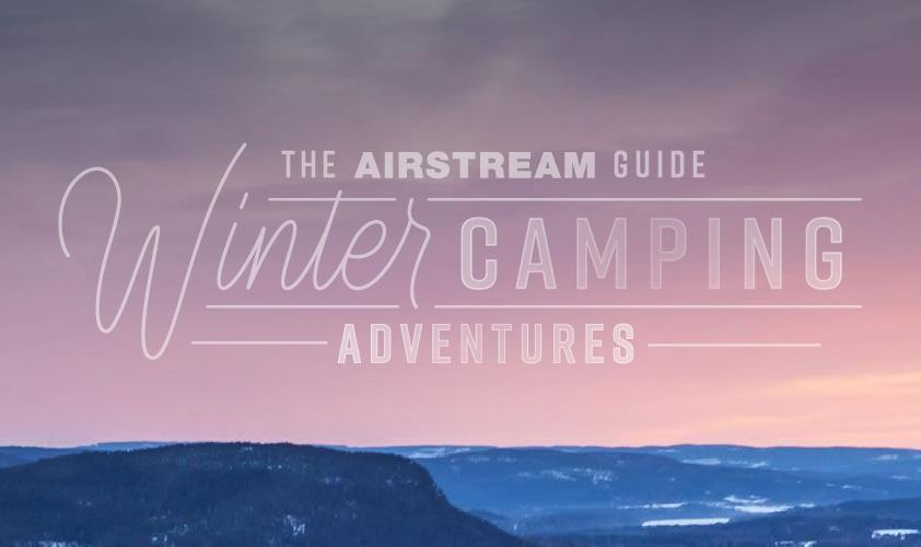 Airstream's Guide to Winter Camping Adventures | Airstream